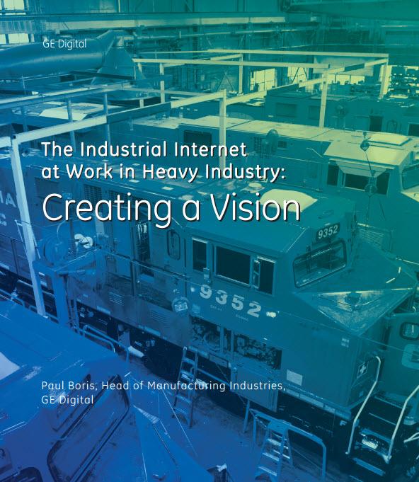 GE Digital The Industrial Internet at Work in Heavy Industry